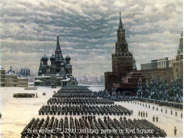 November 7 th, 1941: military parade in Red Square