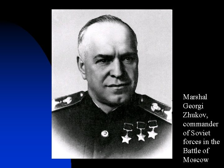 Marshal Georgi Zhukov, commander of Soviet forces in the Battle of Moscow