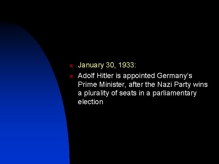 n n January 30, 1933: Adolf Hitler is appointed Germany's Prime Minister, after the