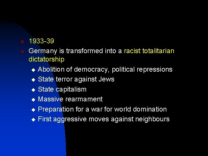 n n 1933 -39 Germany is transformed into a racist totalitarian dictatorship u Abolition