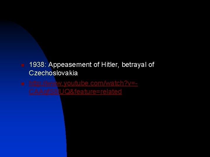 n n 1938: Appeasement of Hitler, betrayal of Czechoslovakia http: //www. youtube. com/watch? v=CAAqf.