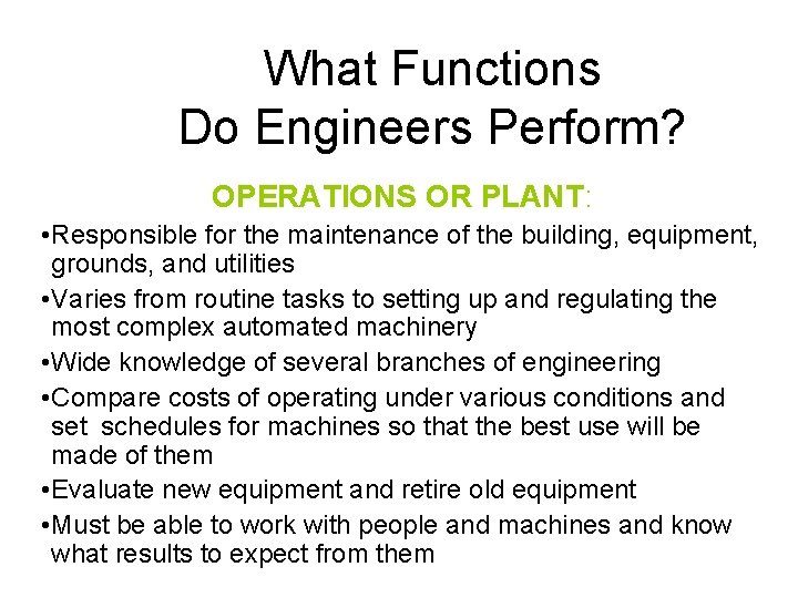 What Functions Do Engineers Perform? OPERATIONS OR PLANT: • Responsible for the maintenance of