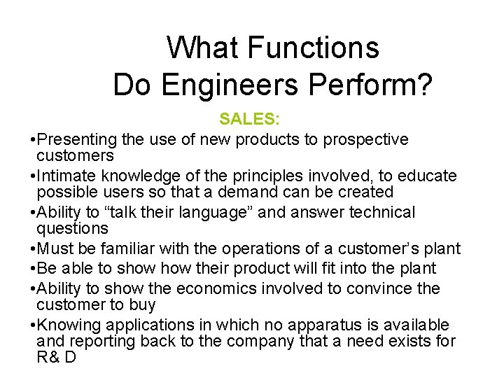 What Functions Do Engineers Perform? SALES: • Presenting the use of new products to