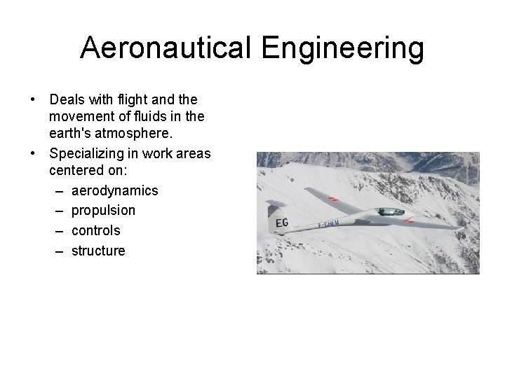 Aeronautical Engineering • Deals with flight and the movement of fluids in the earth's