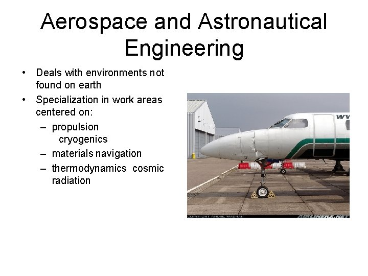 Aerospace and Astronautical Engineering • Deals with environments not found on earth • Specialization