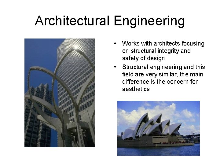 Architectural Engineering • Works with architects focusing on structural integrity and safety of design