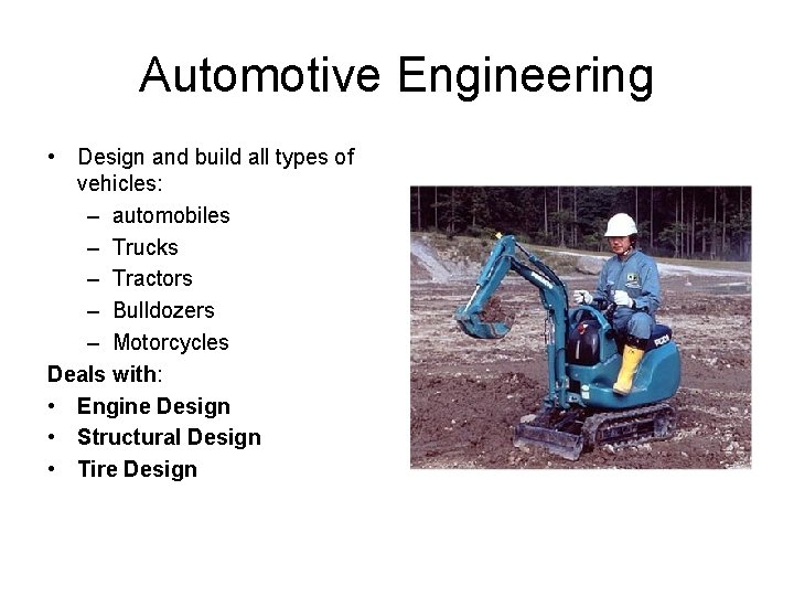 Automotive Engineering • Design and build all types of vehicles: – automobiles – Trucks