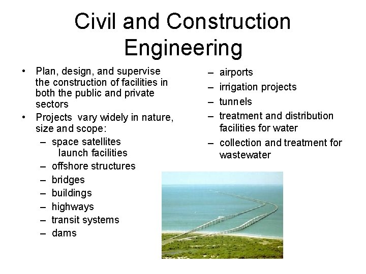 Civil and Construction Engineering • Plan, design, and supervise the construction of facilities in