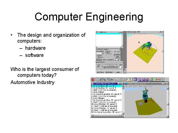 Computer Engineering • The design and organization of computers: – hardware – software Who