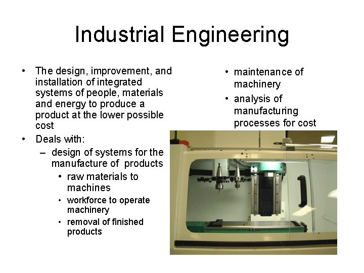 Industrial Engineering • The design, improvement, and installation of integrated systems of people, materials