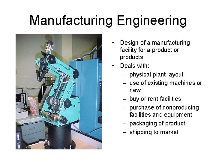 Manufacturing Engineering • Design of a manufacturing facility for a product or products •