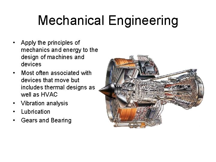 Mechanical Engineering • Apply the principles of mechanics and energy to the design of
