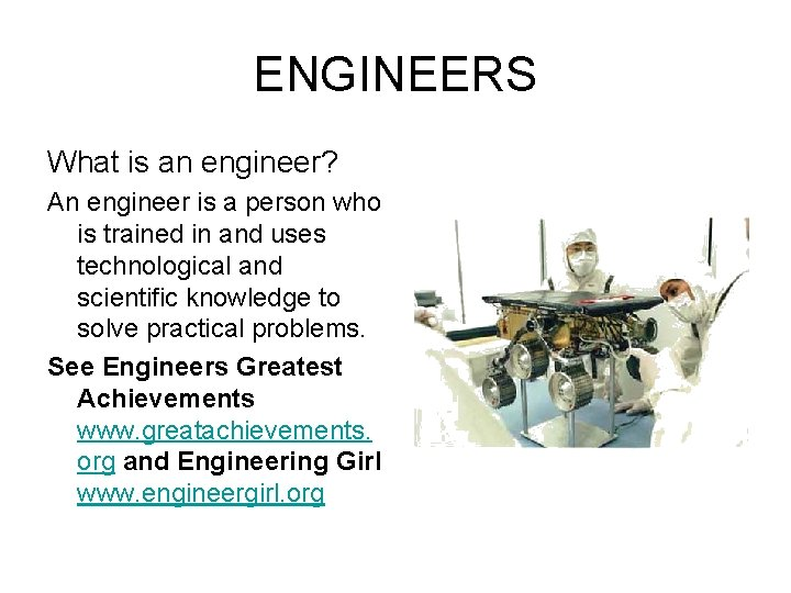 ENGINEERS What is an engineer? An engineer is a person who is trained in
