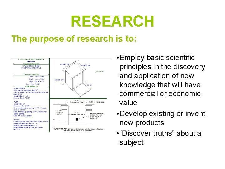 RESEARCH The purpose of research is to: • Employ basic scientific principles in the