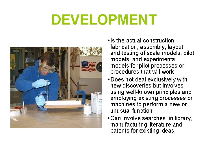 DEVELOPMENT • Is the actual construction, fabrication, assembly, layout, and testing of scale models,