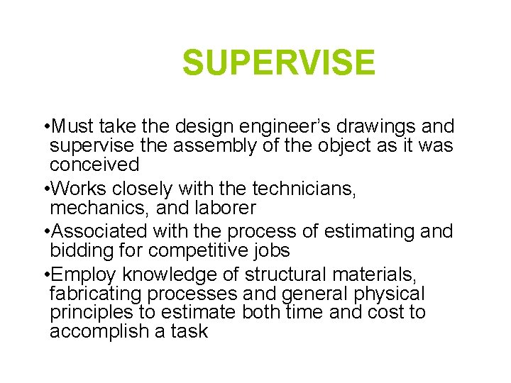 SUPERVISE • Must take the design engineer's drawings and supervise the assembly of the