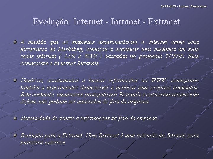 EXTRANET - Luciano Chede Abad Evolução: Internet - Intranet - Extranet A medida que