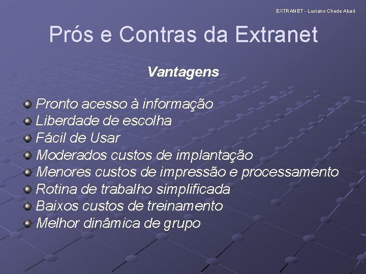 EXTRANET - Luciano Chede Abad Prós e Contras da Extranet Vantagens Pronto acesso à