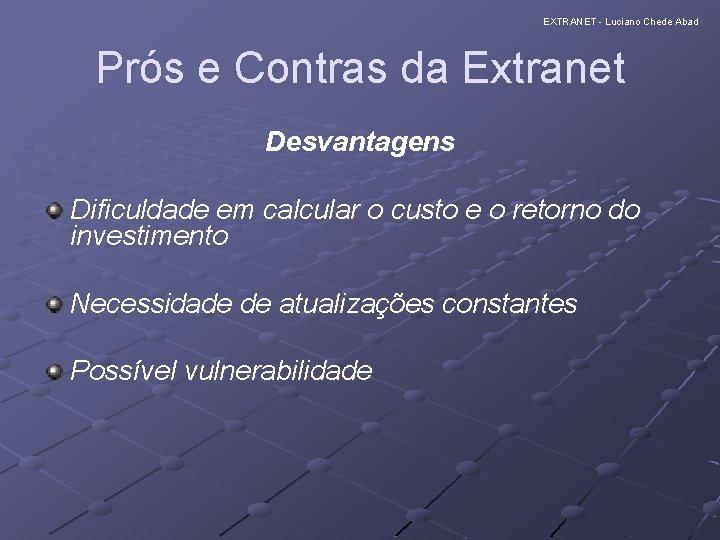 EXTRANET - Luciano Chede Abad Prós e Contras da Extranet Desvantagens Dificuldade em calcular