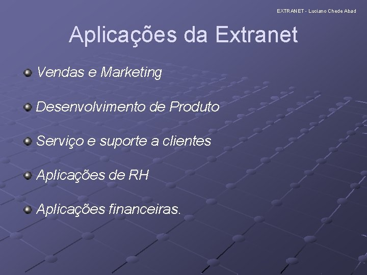 EXTRANET - Luciano Chede Abad Aplicações da Extranet Vendas e Marketing Desenvolvimento de Produto