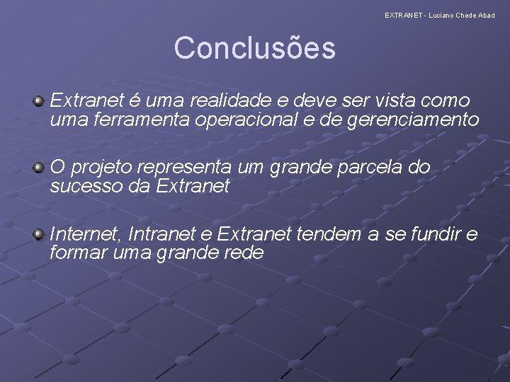 EXTRANET - Luciano Chede Abad Conclusões Extranet é uma realidade e deve ser vista