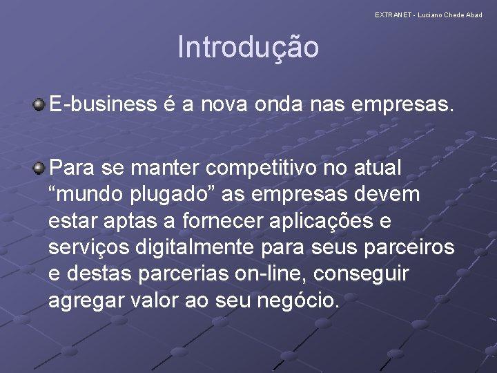 EXTRANET - Luciano Chede Abad Introdução E-business é a nova onda nas empresas. Para