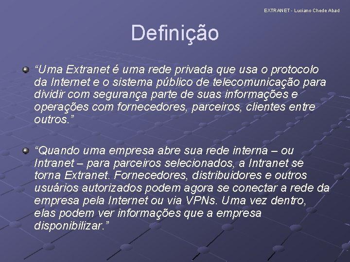 """EXTRANET - Luciano Chede Abad Definição """"Uma Extranet é uma rede privada que usa"""