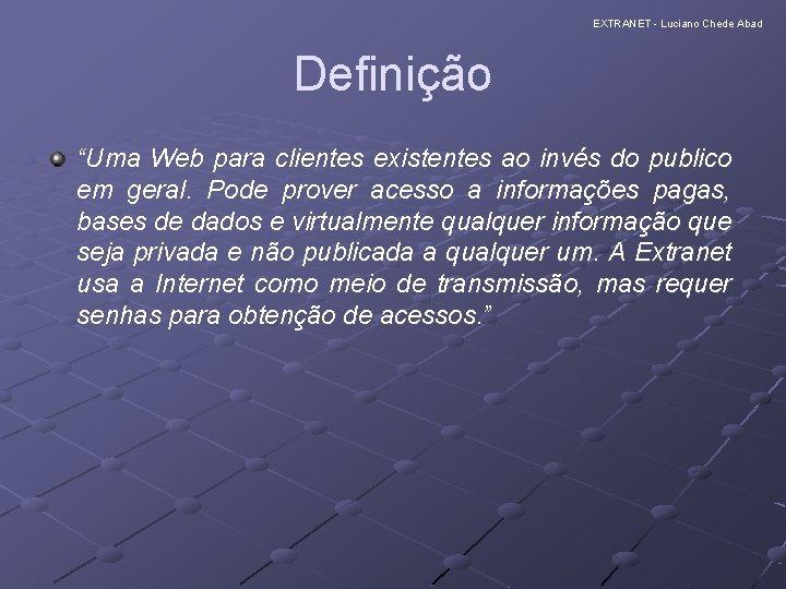 """EXTRANET - Luciano Chede Abad Definição """"Uma Web para clientes existentes ao invés do"""