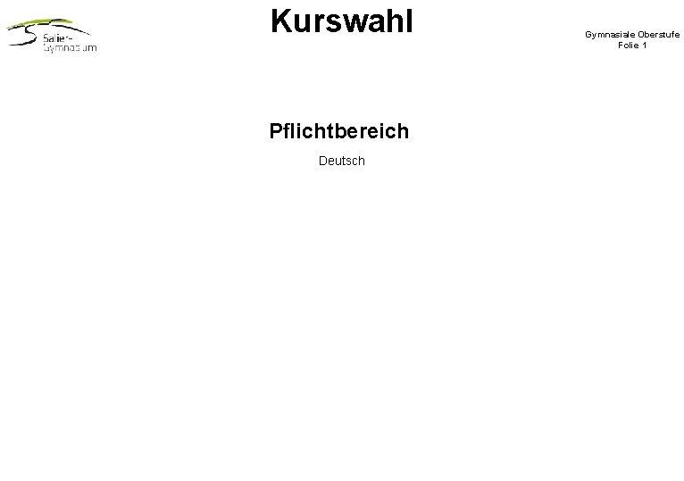 Kurswahl Pflichtbereich Deutsch Gymnasiale Oberstufe Folie 1