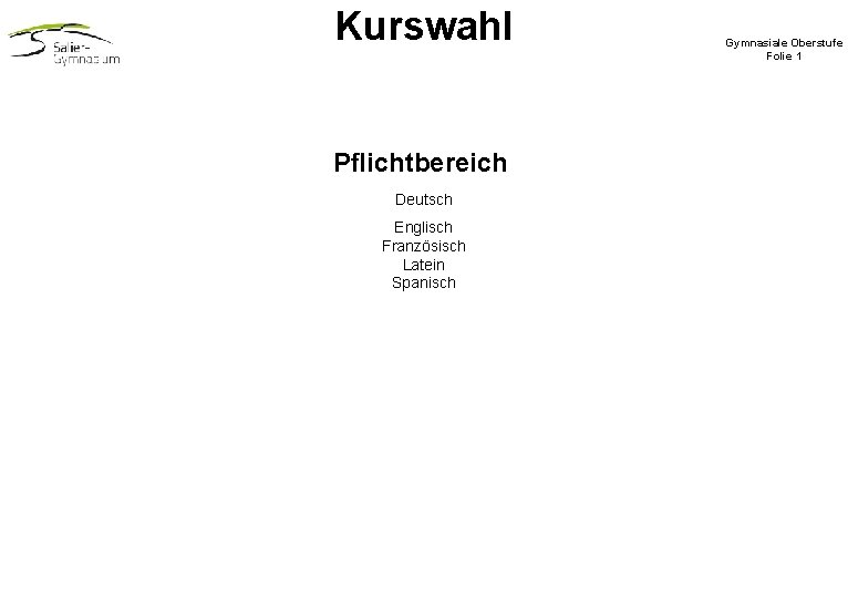 Kurswahl Pflichtbereich Deutsch Englisch Französisch Latein Spanisch Gymnasiale Oberstufe Folie 1