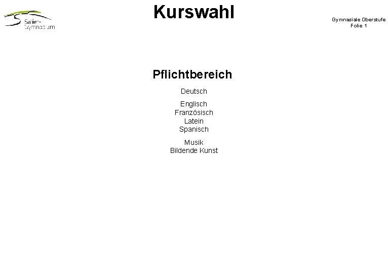 Kurswahl Pflichtbereich Deutsch Englisch Französisch Latein Spanisch Musik Bildende Kunst Gymnasiale Oberstufe Folie 1