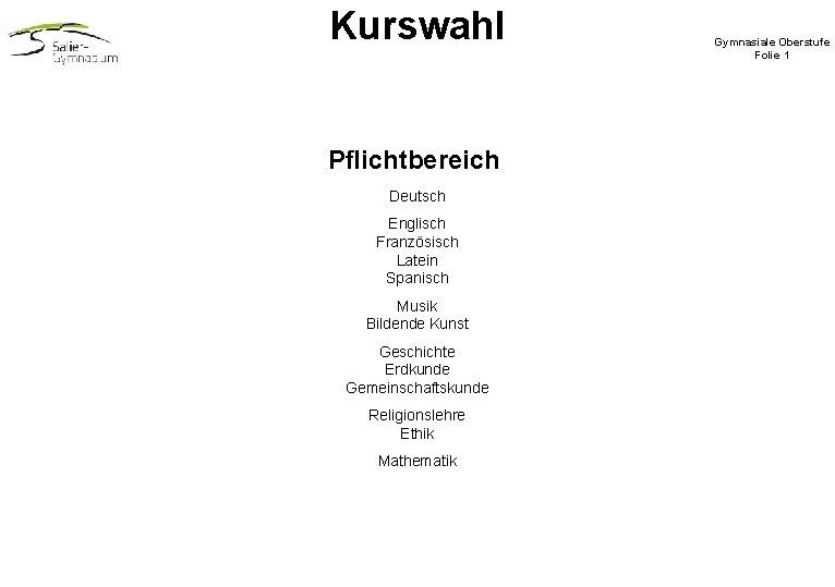 Kurswahl Pflichtbereich Deutsch Englisch Französisch Latein Spanisch Musik Bildende Kunst Geschichte Erdkunde Gemeinschaftskunde Religionslehre