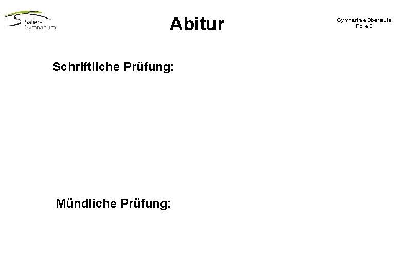 Abitur Schriftliche Prüfung: Mündliche Prüfung: Gymnasiale Oberstufe Folie 3