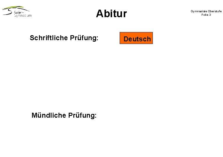 Abitur Schriftliche Prüfung: Mündliche Prüfung: Deutsch Gymnasiale Oberstufe Folie 3