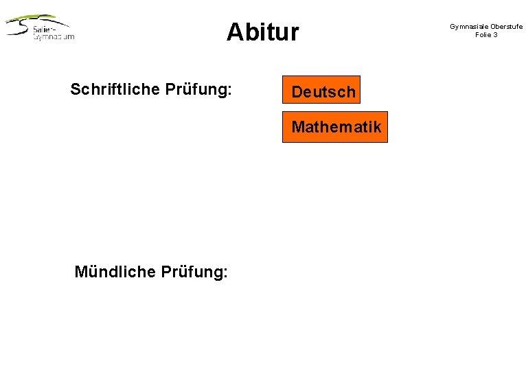 Abitur Schriftliche Prüfung: Deutsch Mathematik Mündliche Prüfung: Gymnasiale Oberstufe Folie 3