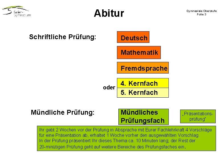 Abitur Schriftliche Prüfung: Gymnasiale Oberstufe Folie 3 Deutsch Mathematik Fremdsprache oder Mündliche Prüfung: 4.