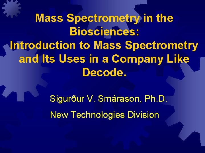 Mass Spectrometry in the Biosciences: Introduction to Mass Spectrometry and Its Uses in a