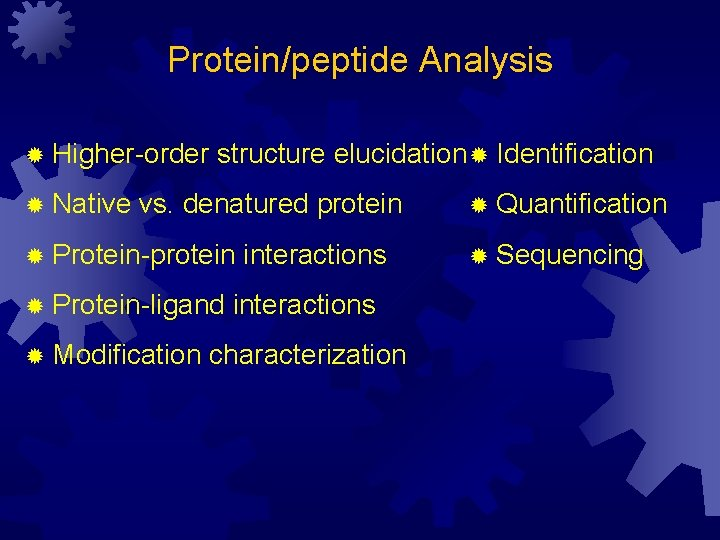Protein/peptide Analysis ® Higher-order ® Native structure elucidation ® Identification vs. denatured protein ®