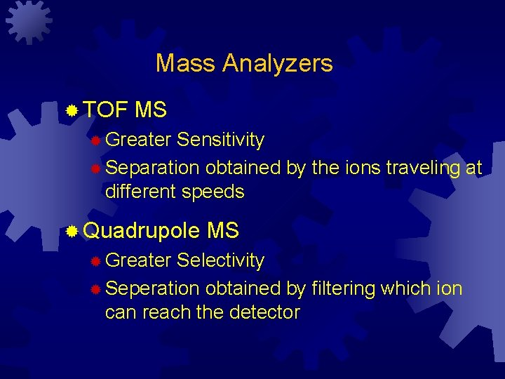 Mass Analyzers ® TOF MS ® Greater Sensitivity ® Separation obtained by the ions