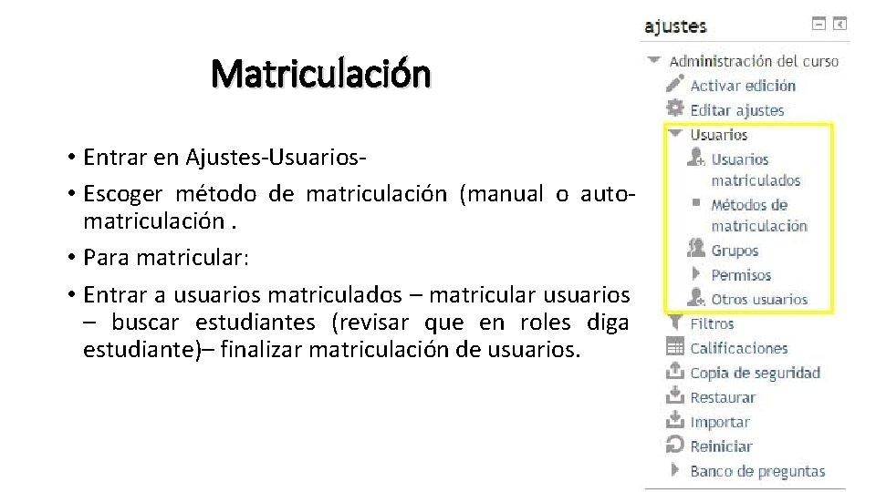 Matriculación • Entrar en Ajustes-Usuarios • Escoger método de matriculación (manual o automatriculación. •