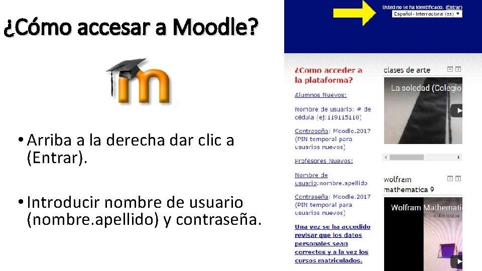 ¿Cómo accesar a Moodle? • Arriba a la derecha dar clic a (Entrar). •