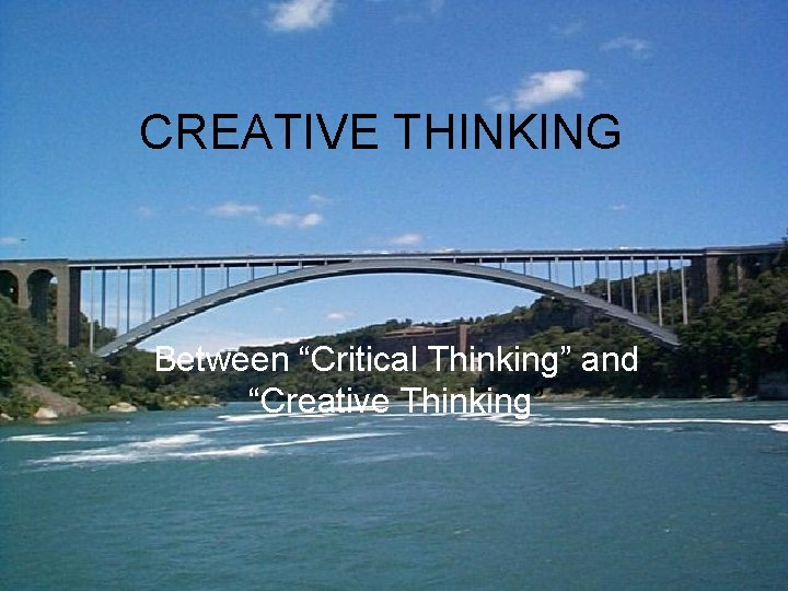 """CREATIVE THINKING Between """"Critical Thinking"""" and """"Creative Thinking"""""""