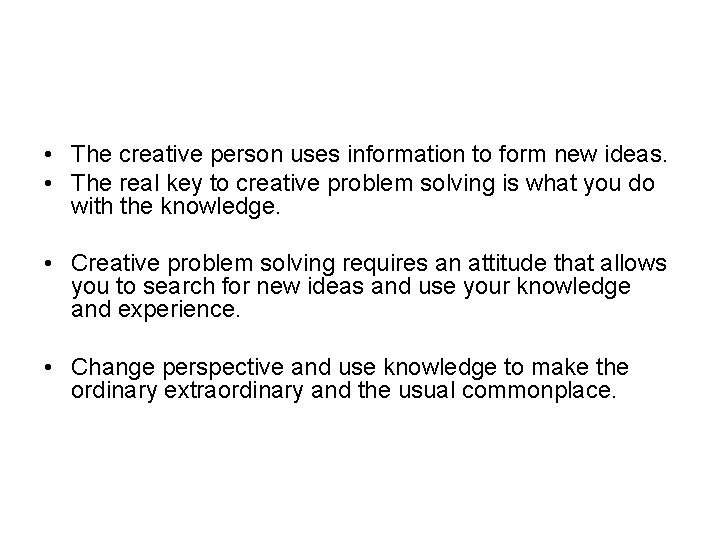• The creative person uses information to form new ideas. • The real