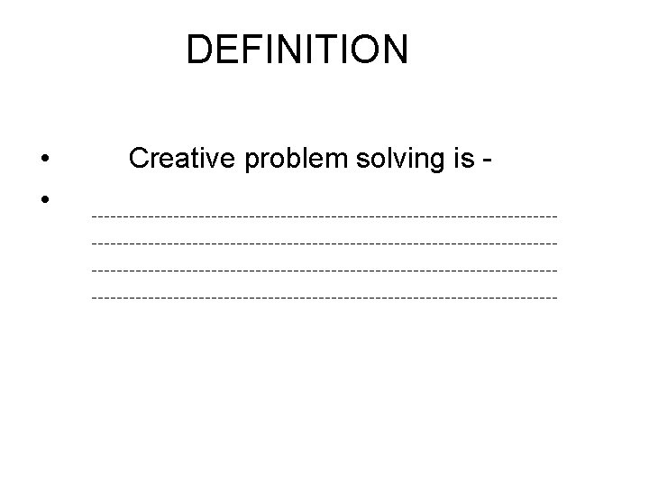 DEFINITION • • Creative problem solving is -