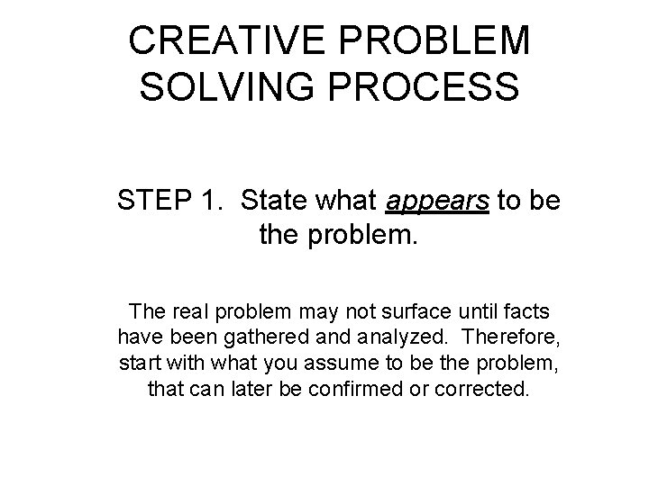 CREATIVE PROBLEM SOLVING PROCESS STEP 1. State what appears to be the problem. The