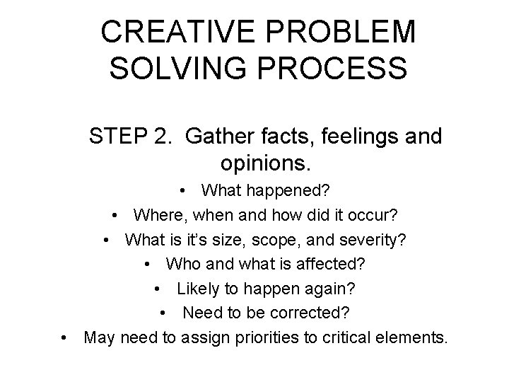 CREATIVE PROBLEM SOLVING PROCESS STEP 2. Gather facts, feelings and opinions. • What happened?