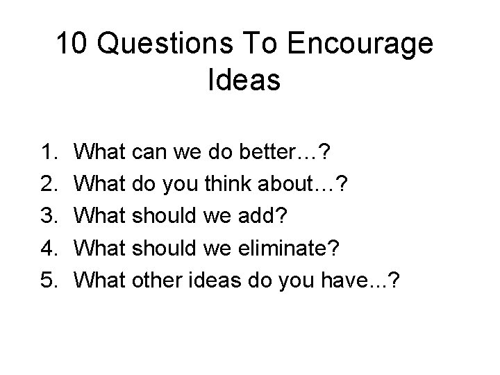 10 Questions To Encourage Ideas 1. 2. 3. 4. 5. What can we do