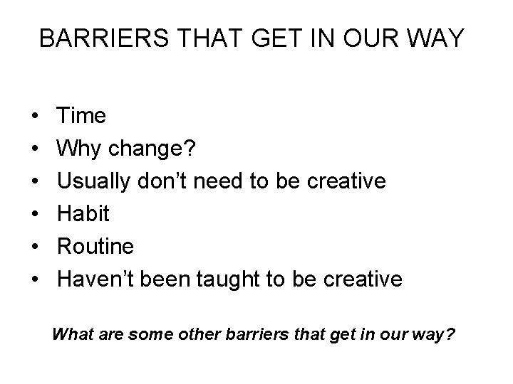 BARRIERS THAT GET IN OUR WAY • • • Time Why change? Usually don't