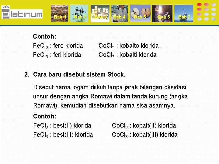 Bab 1 Bab 2 Contoh: Fe. Cl 2 : fero klorida Fe. Cl 3