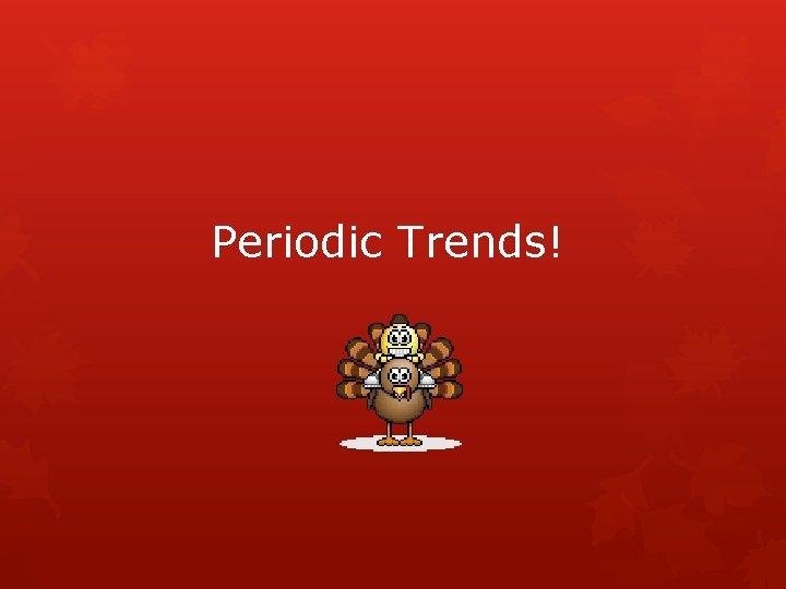 Periodic Trends!